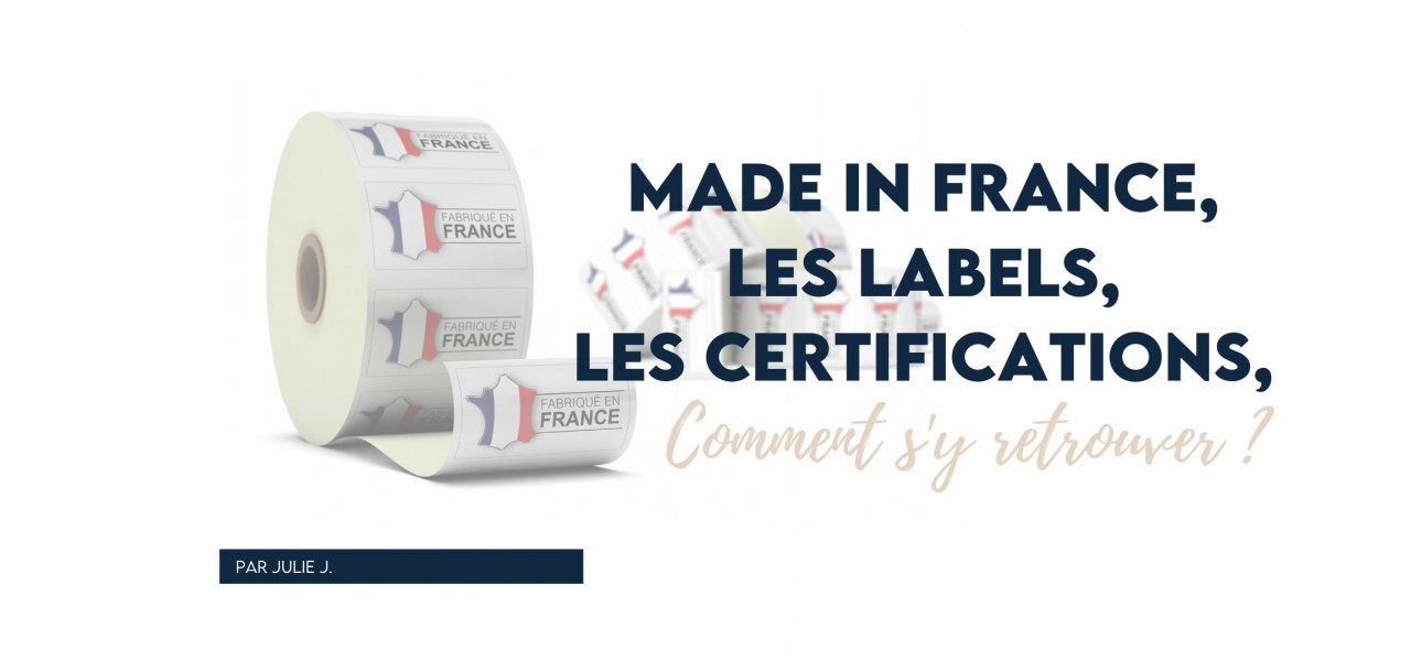 Made in France, les labels, certifications, comment s'y retrouver ?